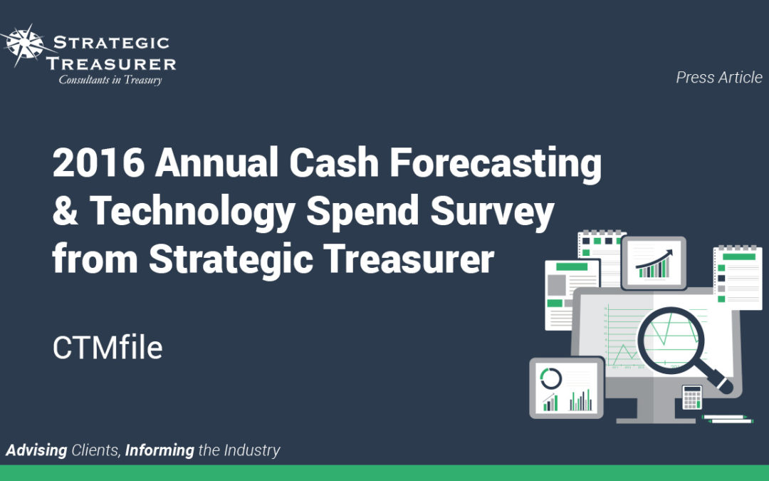2016 Annual Cash Forecasting & Technology Spend Survey From Strategic Treasurer