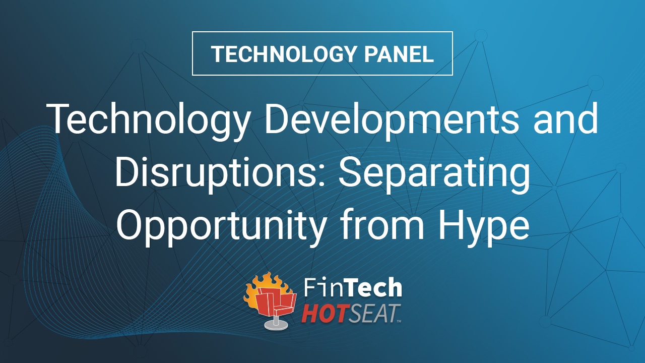 Technology Developments and Disruptions FinTech Hotseat Panel Discussion