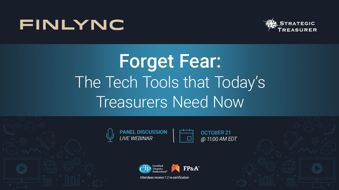 Forget Fear: The Tech Tools that Today's Treasurers Need Now Webinar