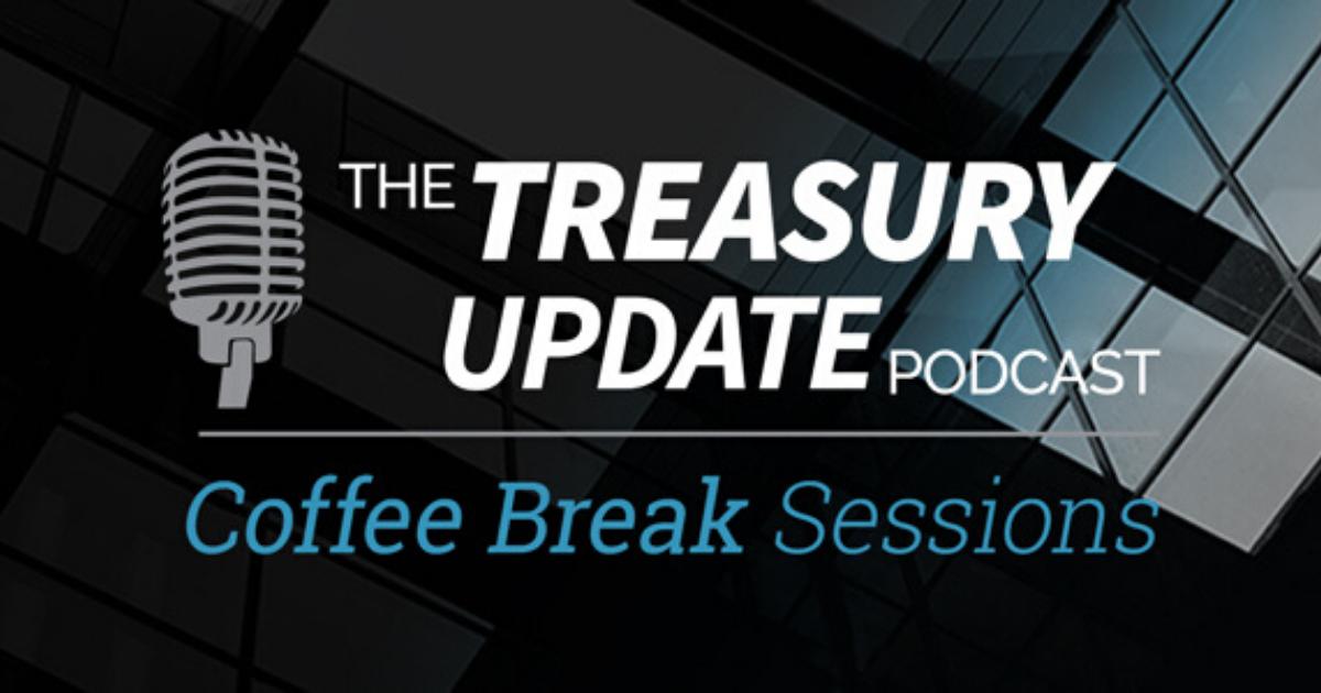 Coffee Break Sessions - Treasury Update Podcast