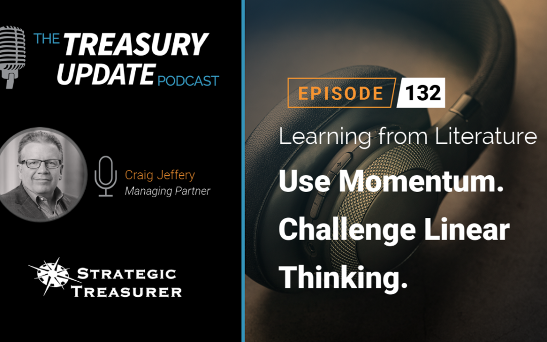 #132 – Becoming a Treasurer, Part 15: Use Momentum. Challenge Linear Thinking.
