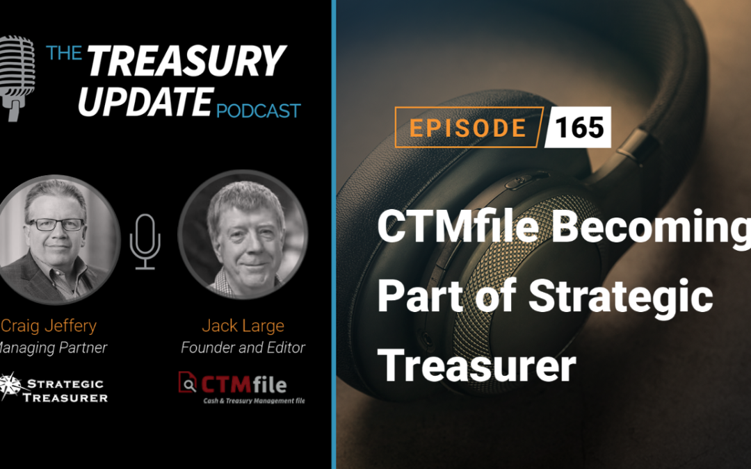 #165 – CTMfile Becoming Part of Strategic Treasurer