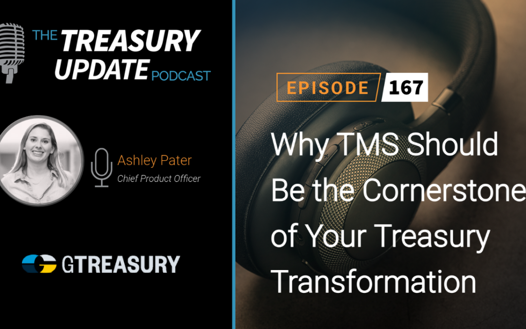 #167 – Why TMS Should Be the Cornerstone of Your Treasury Transformation