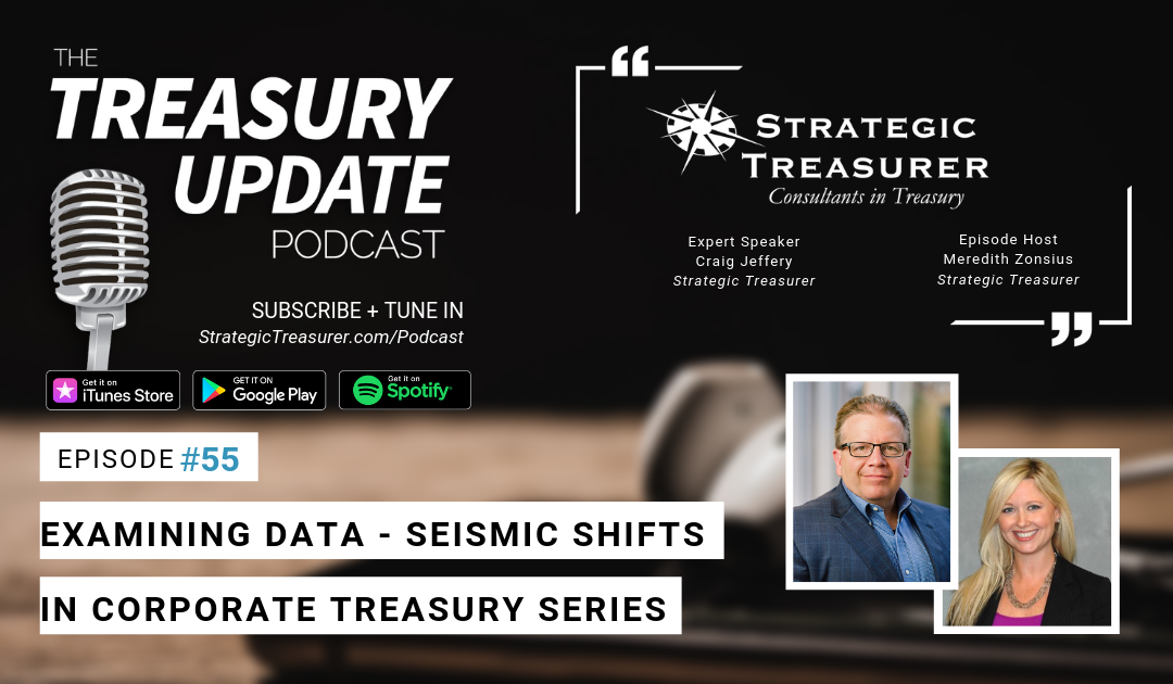 #55 – Examining Data – Seismic Shifts in Corporate Treasury Series