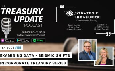 #55 – Examining Data – Seismic Shifts in Corporate Treasury Series