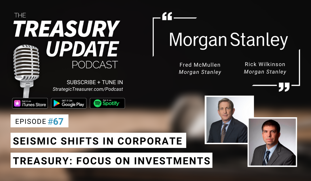 #67 – Seismic Shifts in Corporate Treasury Series: Focus on Investments