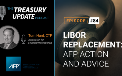 #84 – LIBOR Replacement: AFP Action and Advice