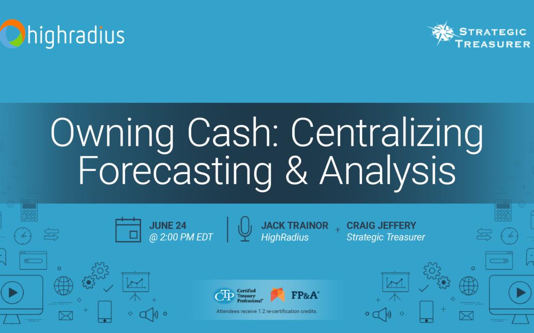 Webinar: Owning Cash: Centralizing Forecasting and Analysis