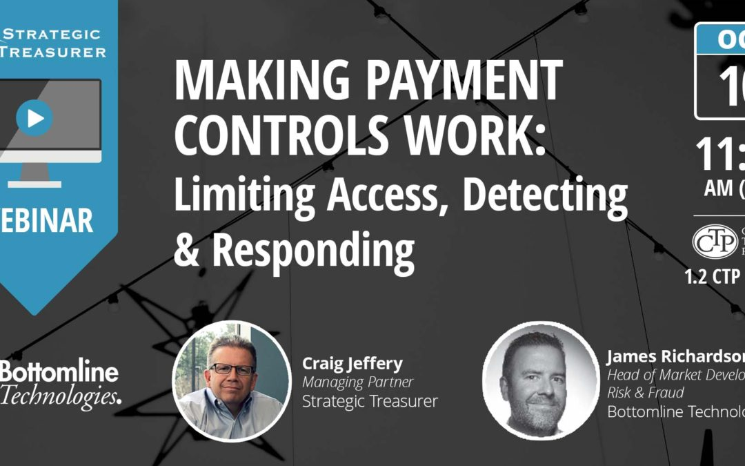 Making Payment Controls Work: Limiting Access, Detecting & Responding [Webinar with Bottomline Technologies]