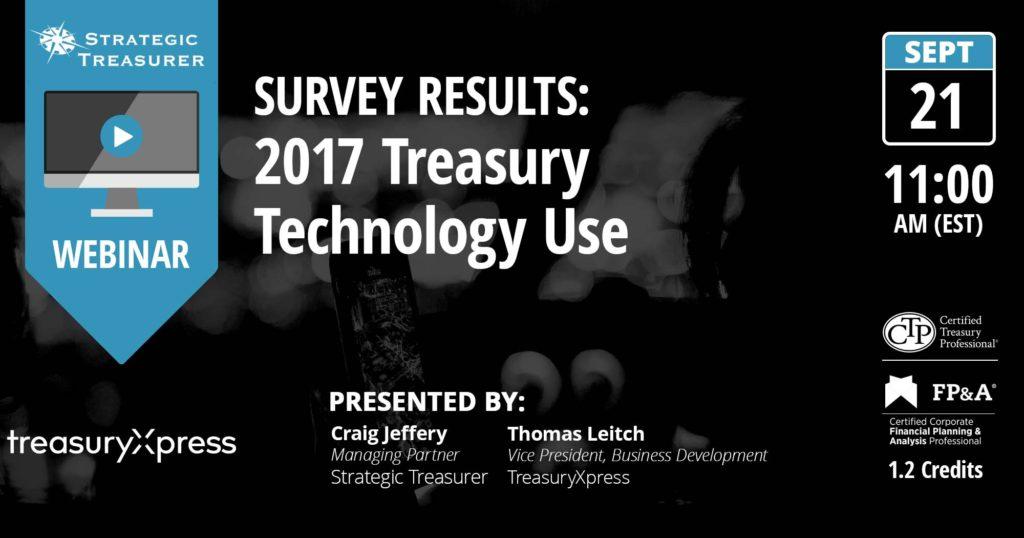Webinar - Survey Result: 2017 Treasury Technology Use co-presented with TreasuryXpress