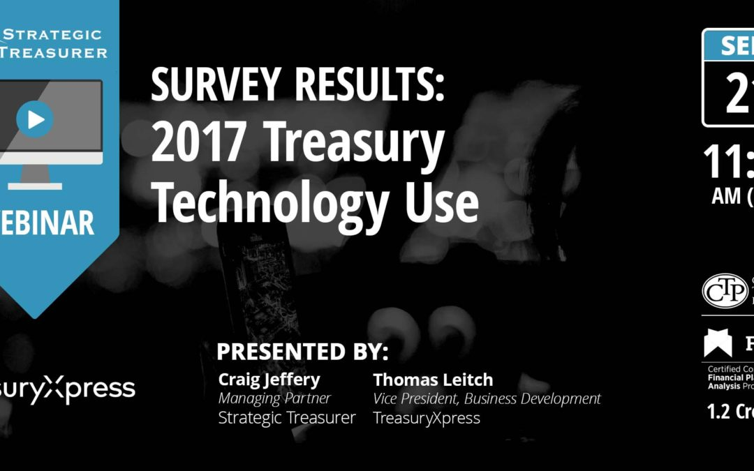 Survey Results: 2017 Treasury Technology Use [Webinar with TreasuryXpress]