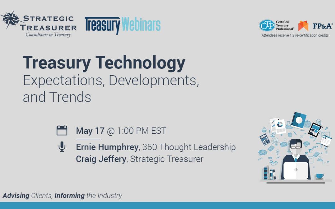 Treasury Technology: Expectations, Developments, and Trends [Webinar with Treasury Webinars]