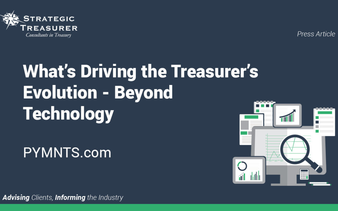 What's Driving the Treasurer's Evolution – Beyond Technology