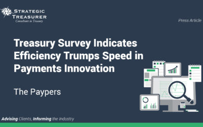 Treasury Survey Indicates Efficiency Trumps Speed in Payments Innovation